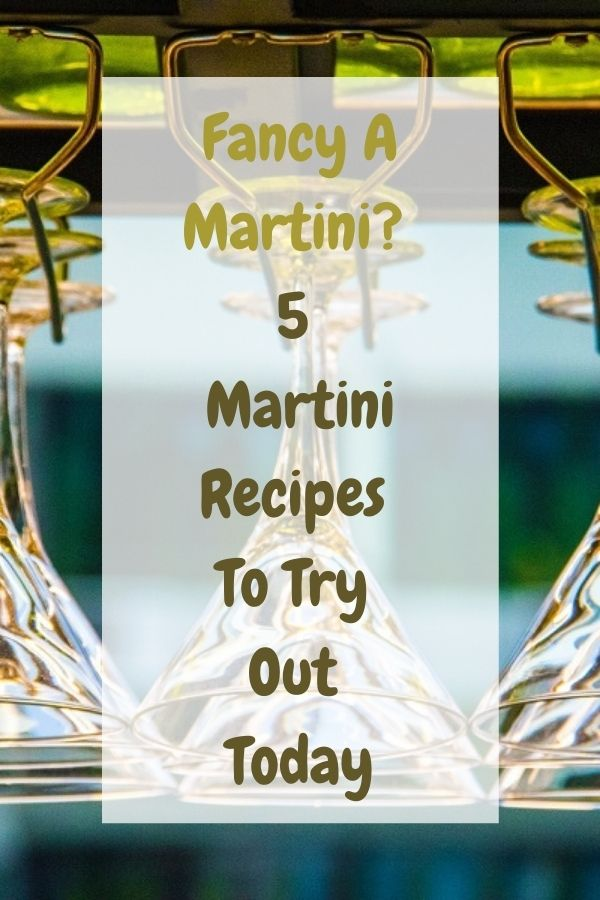 Fancy A Martini? 5 Martini Recipes To Try Out Today.