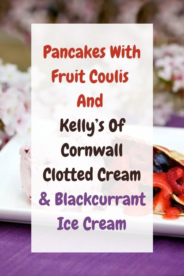 Pancakes With Fruit Coulis And Kelly's Of Cornwall: