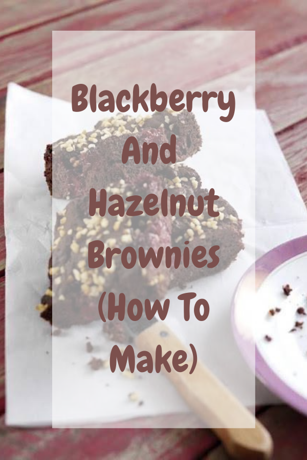 Blackberry And Hazelnut Brownies (How To Make).