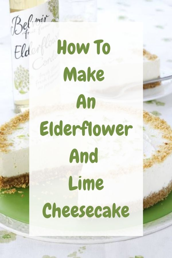 How To Make An Elderflower And Lime Cheesecake: