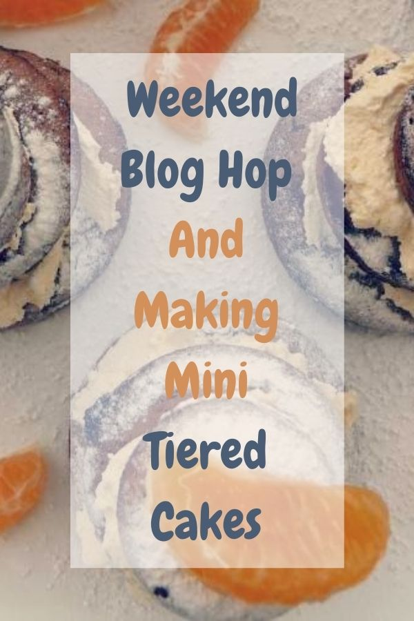Weekend Blog Hop And Making Mini Tiered Cakes
