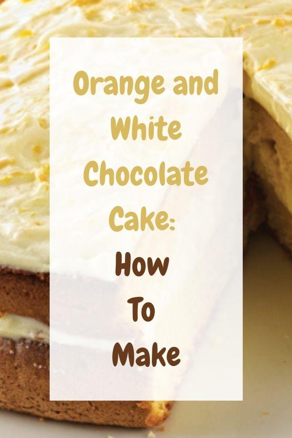 Orange and White Chocolate Cake: How To Make