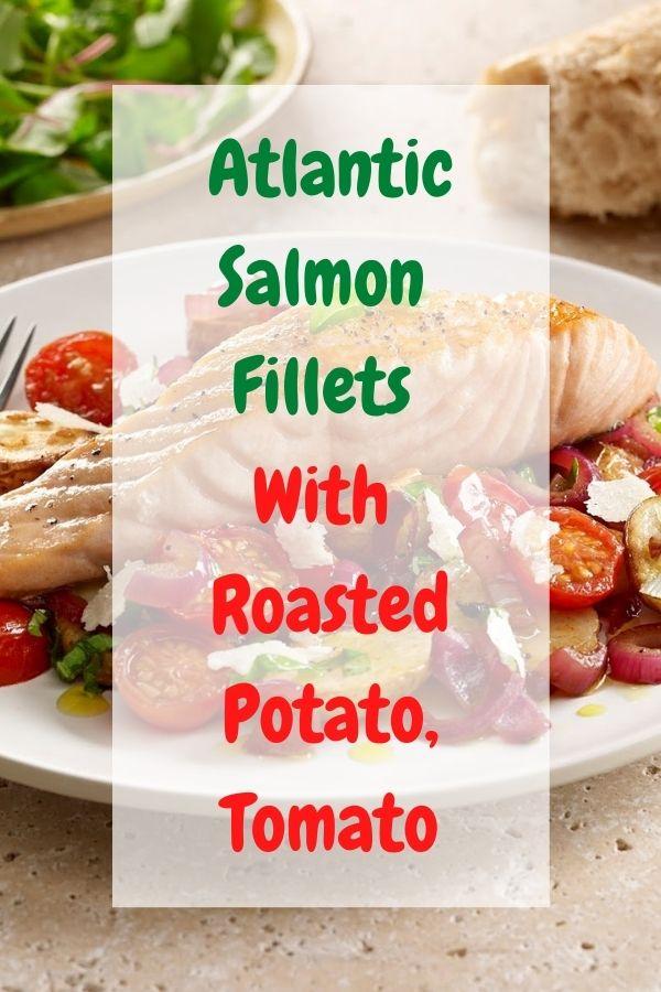 Atlantic Salmon Fillets With Roasted Potato, Tomato