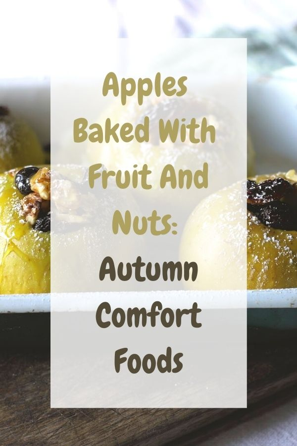 Apples Baked With Fruit And Nuts: Autumn Comfort Foods:
