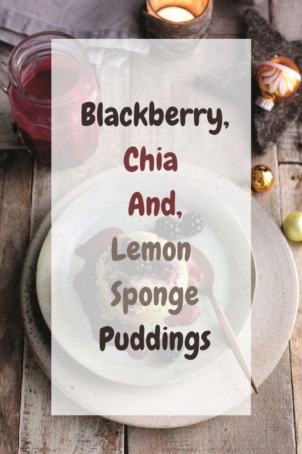 Blackberry, Chia And Lemon Sponge Puddings: