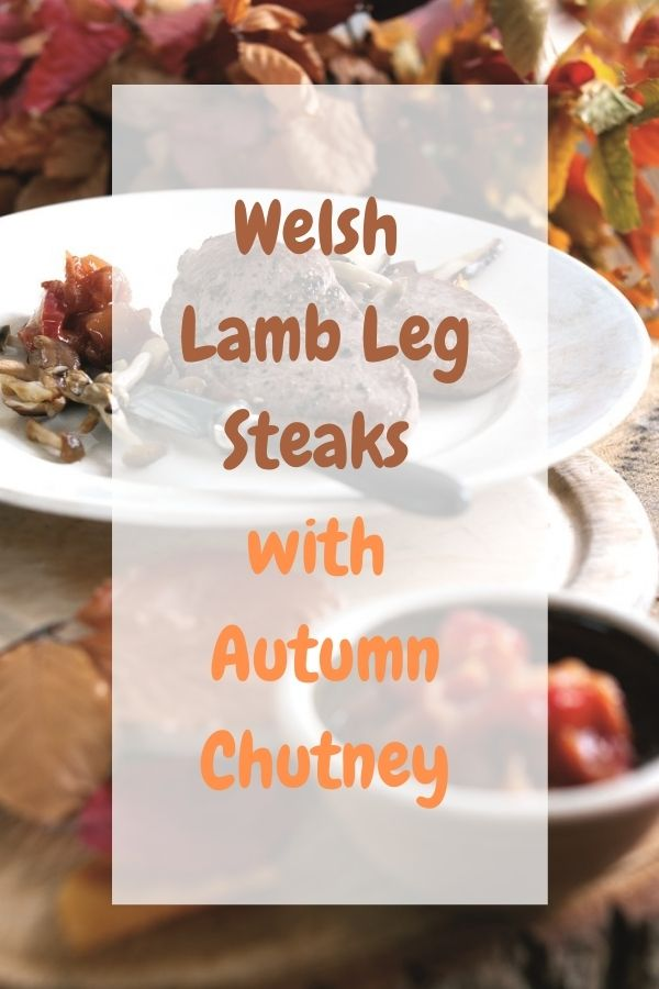 Welsh Lamb Leg Steaks with Autumn Chutney.