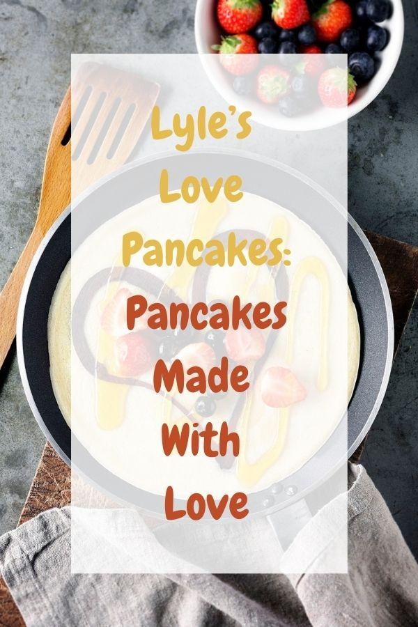 Lyle's Love Pancakes: