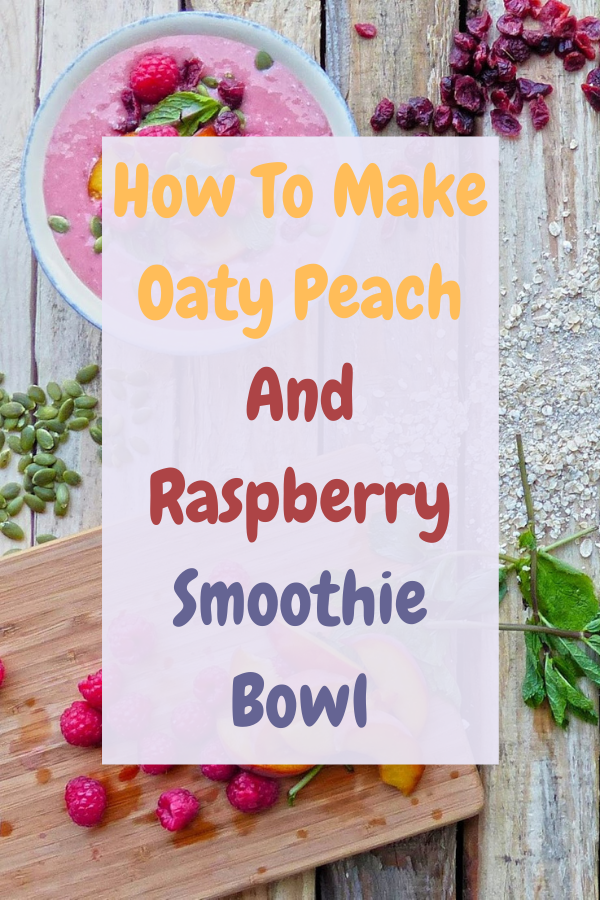 How To Make Oaty Peach And Raspberry Smoothie Bowl.