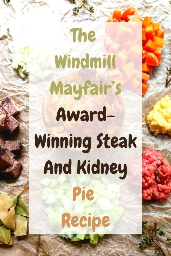 The Windmill Mayfair's Award-Winning Steak And Kidney Pie Recipe.