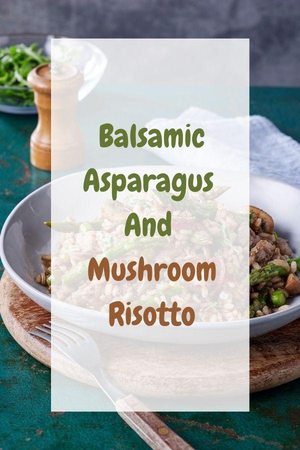 Balsamic Asparagus And Mushroom Risotto