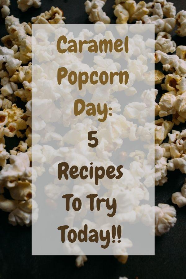 Caramel Popcorn Day: 5 Recipes To Try Today!!