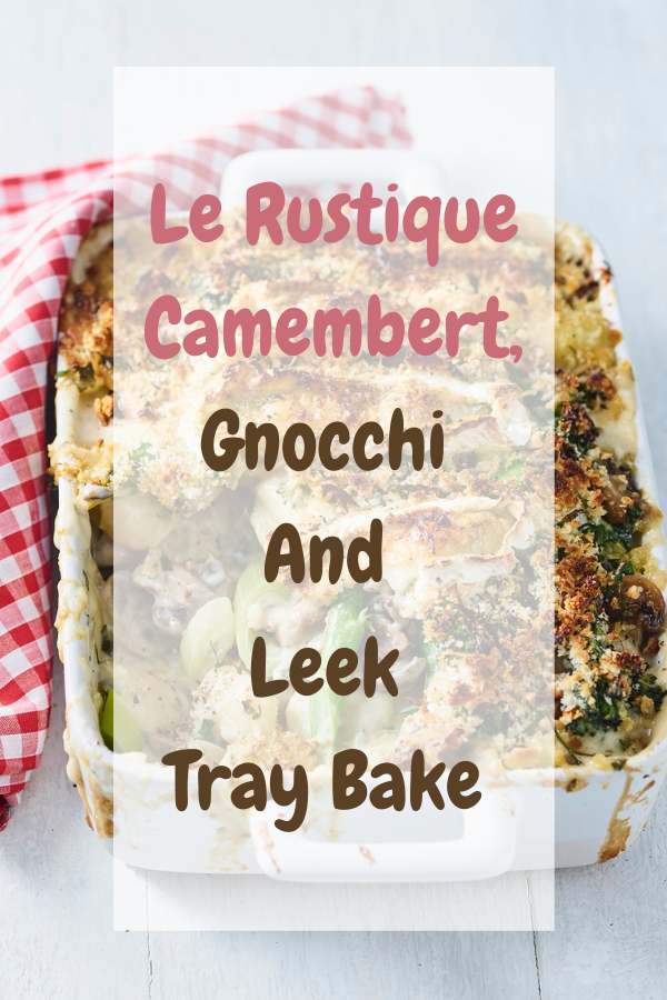 Le Rustique Camembert, Gnocchi And Leek Tray Bake: