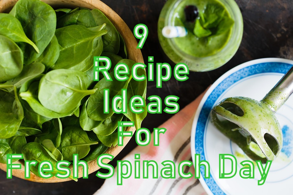 9 Recipe Ideas For Fresh Spinach Day