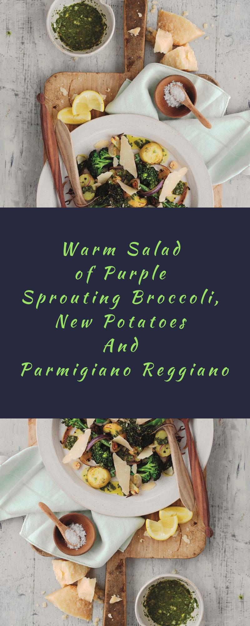 Warm Salad of Purple Sprouting Broccoli, New Potatoes And Parmigiano Reggiano