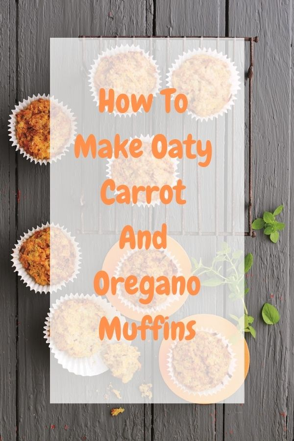 How To Make Oaty Carrot And Oregano Muffins