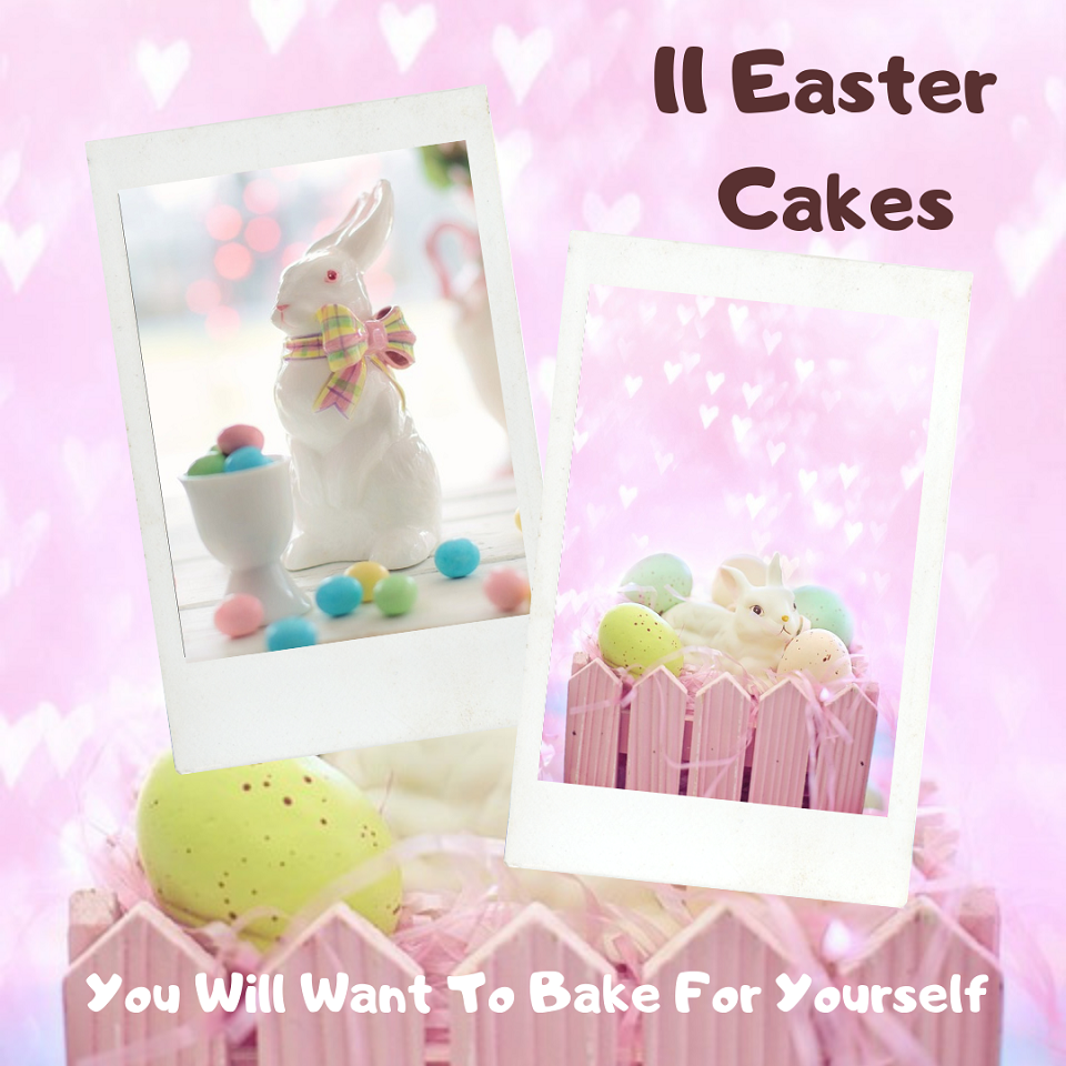 11 Easter Cakes You Will Want To Bake For Yourself