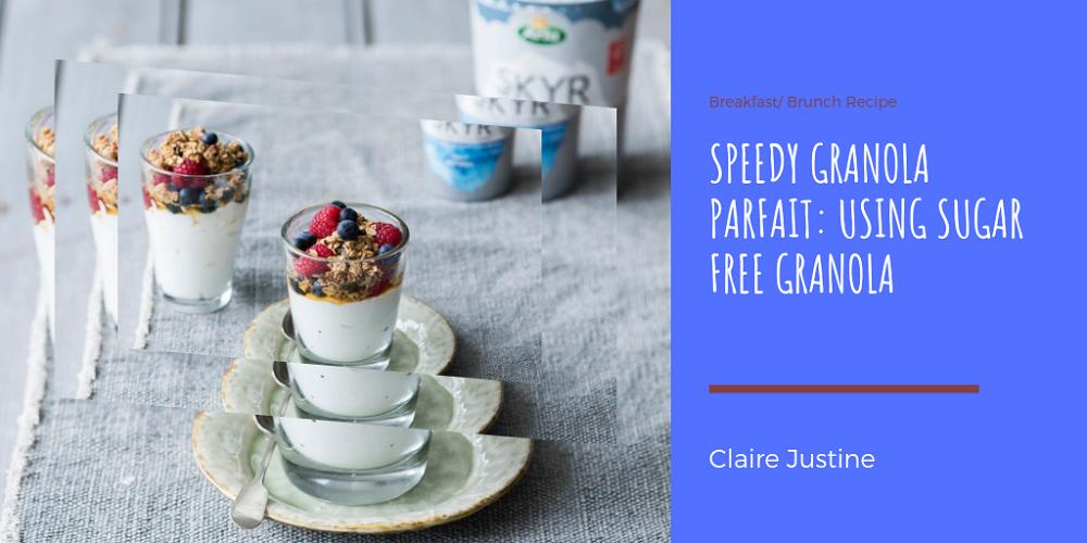 Speedy Granola Parfait: Using Sugar Free Granola.