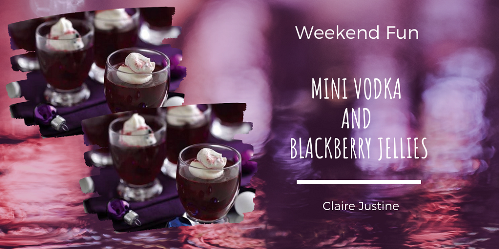 Mini Vodka and Blackberry Jellies: Weekend Fun