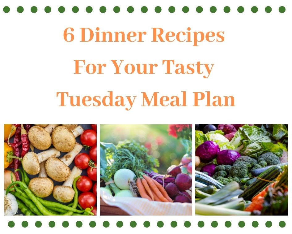 6 Dinner Recipes For Your Tasty Tuesday Meal Plan