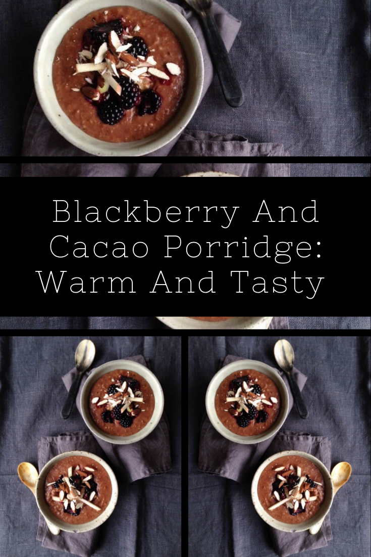 Blackberry And Cacao Porridge: Warm And Tasty