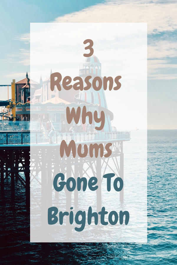 3 Reason Why Mums Gone To Brighton.