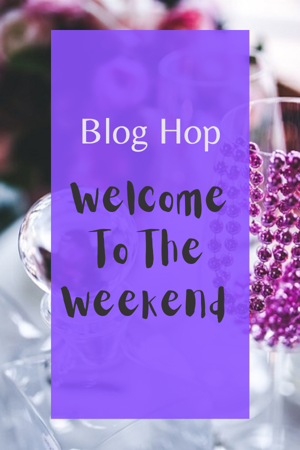 Welcome To The Weekend Blog Hop.