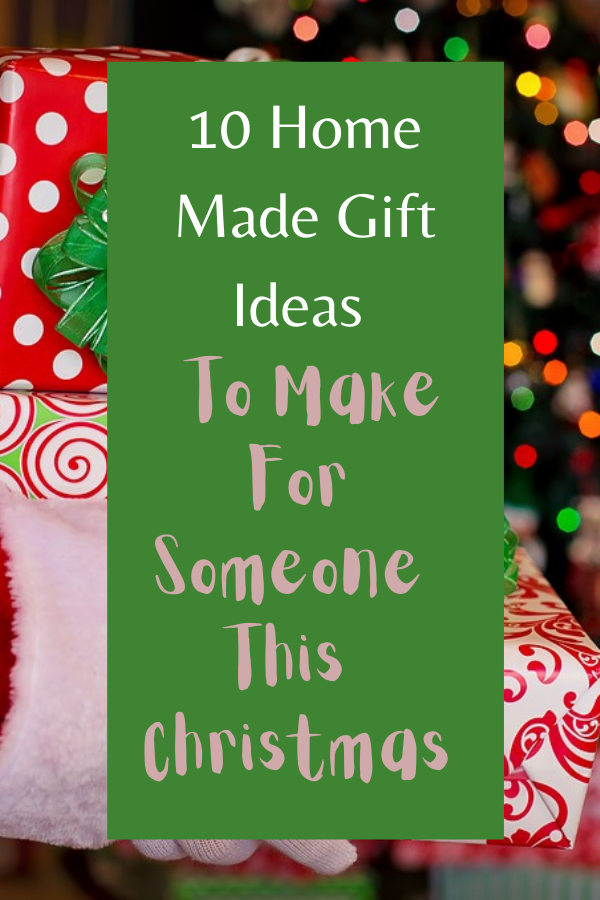 10 Home Made Gift Ideas To Make For Someone This Christmas