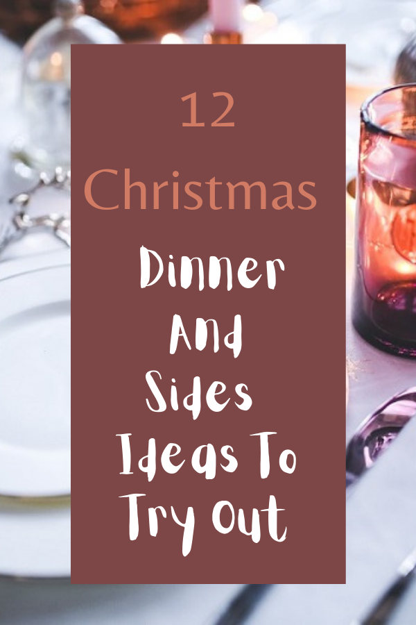 12 Christmas Dinner And Sides Ideas To Try Out