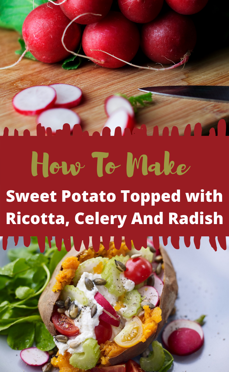 Sweet Potato Topped with Ricotta, Celery And Radish