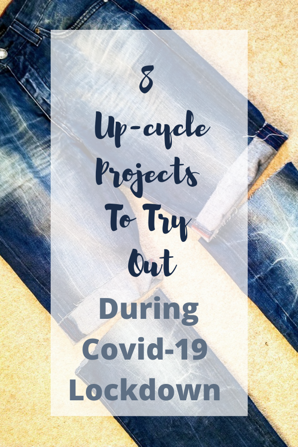 8 Up-cycle Projects To Try During Covid-19 Lockdown