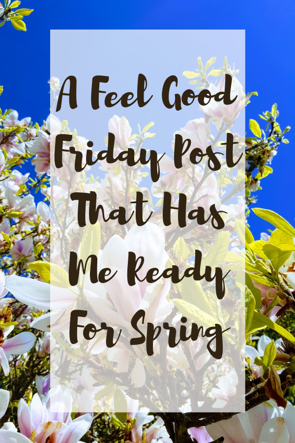 A Feel Good Friday Post That Has Me Ready For Spring
