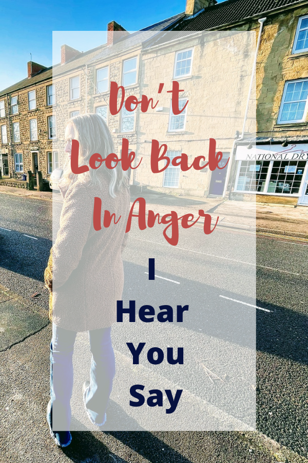 Don't Look Back In Anger I Hear You Say