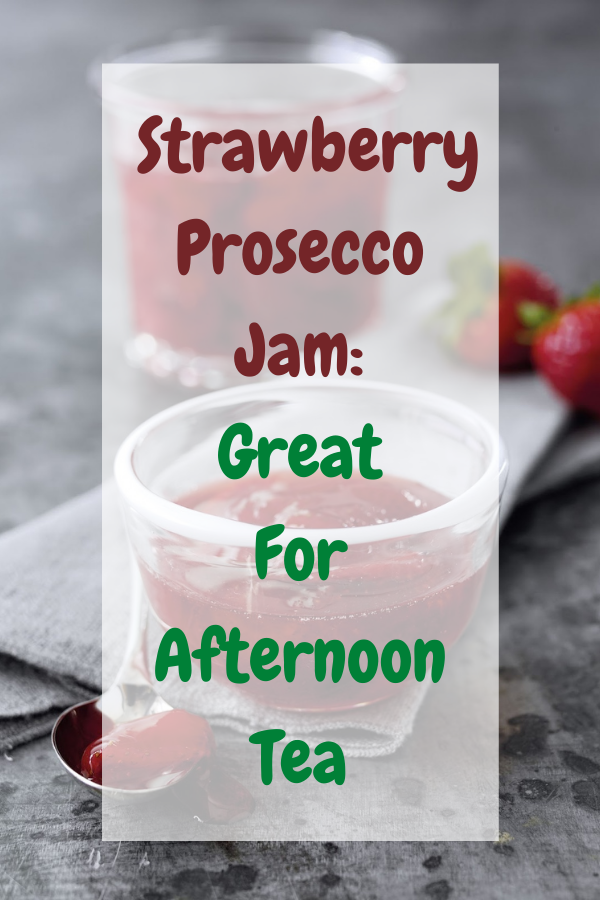 Strawberry Prosecco Jam: Great For Afternoon Tea