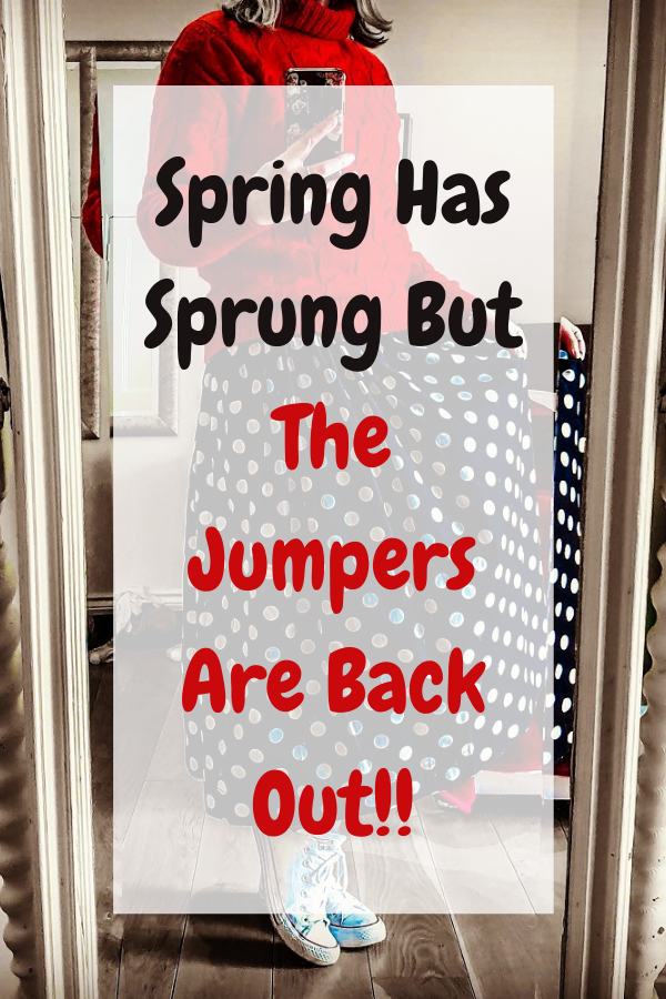 Spring Has Sprung But The Jumpers Are Back Out!!