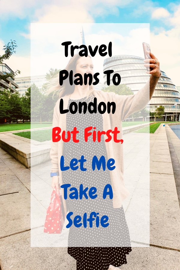 Travel Plans To London But First, Let Me Take A Selfie