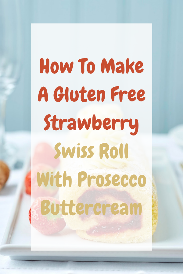 How To Make A Gluten Free Strawberry Swiss Roll With Prosecco Buttercream: