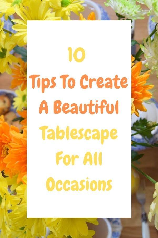 10 Tips To Create A Beautiful Tablescape For All Occasions: