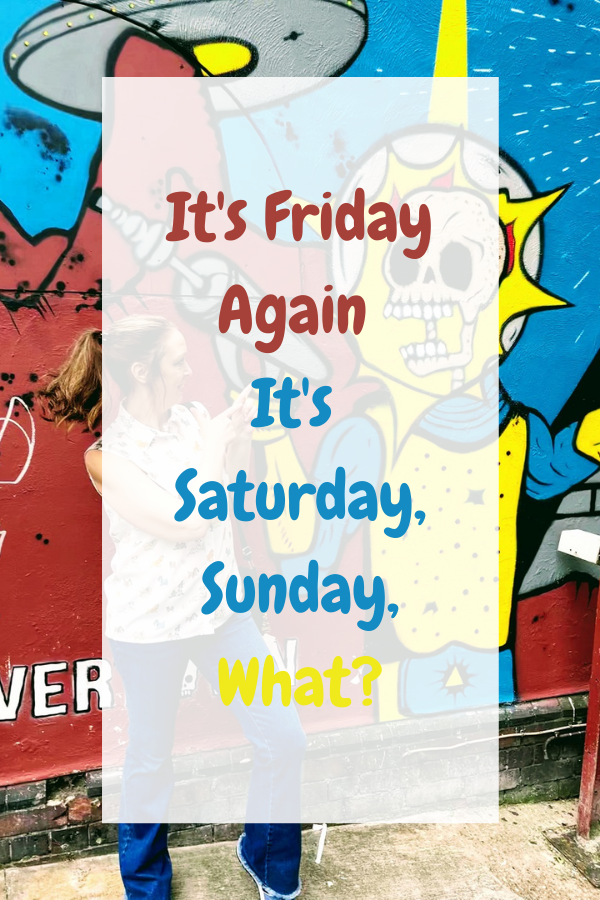 It's Friday Again It's Saturday, Sunday, What?