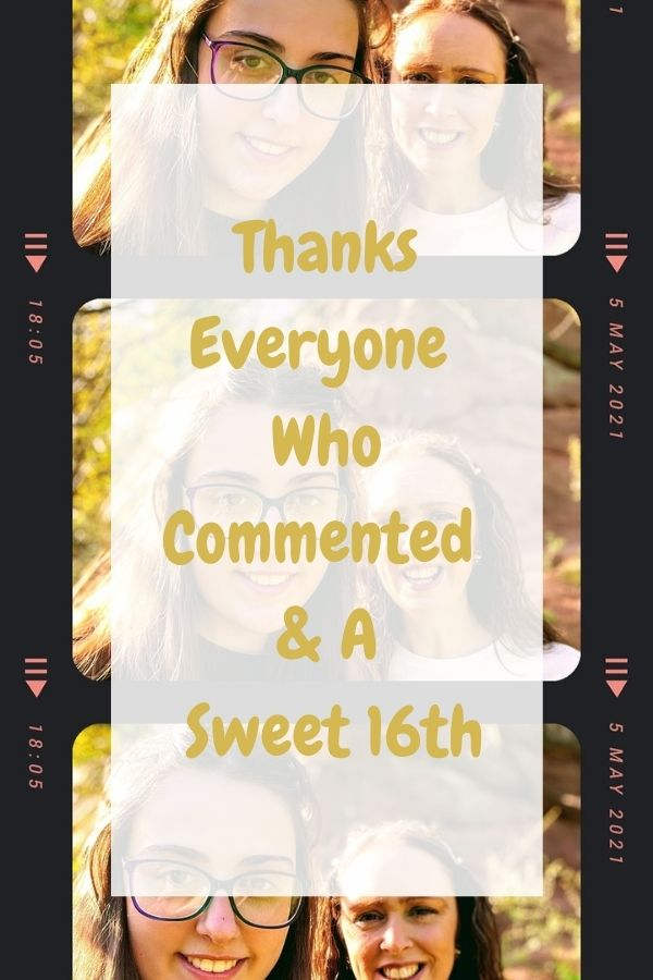 Thanks Everyone Who Commented & A Sweet 16th