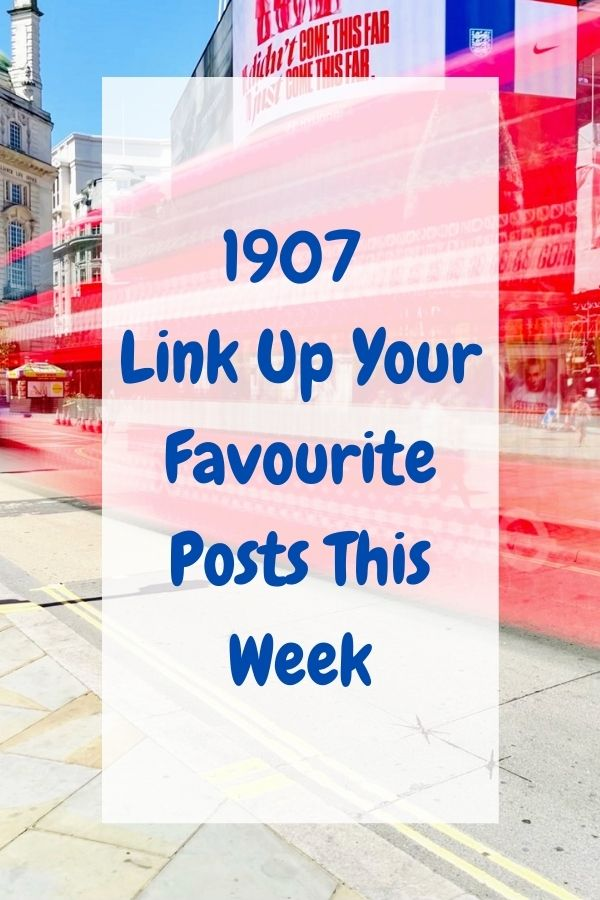 1907 Link Up Your Favourite Posts This Week