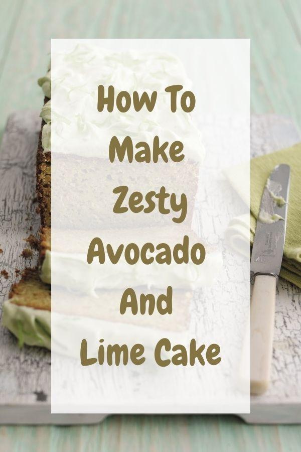 How To Make Zesty Avocado And Lime Cake: