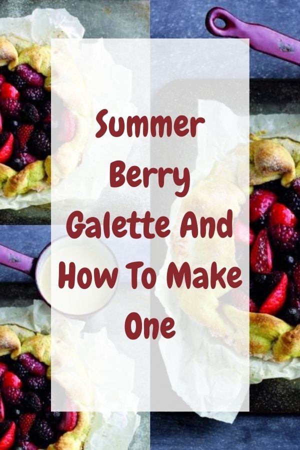 Summer Berry Galette And How To Make One