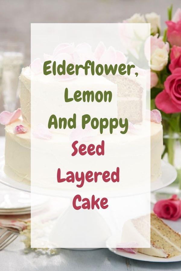 Elderflower, Lemon And Poppy Seed Layered Cake