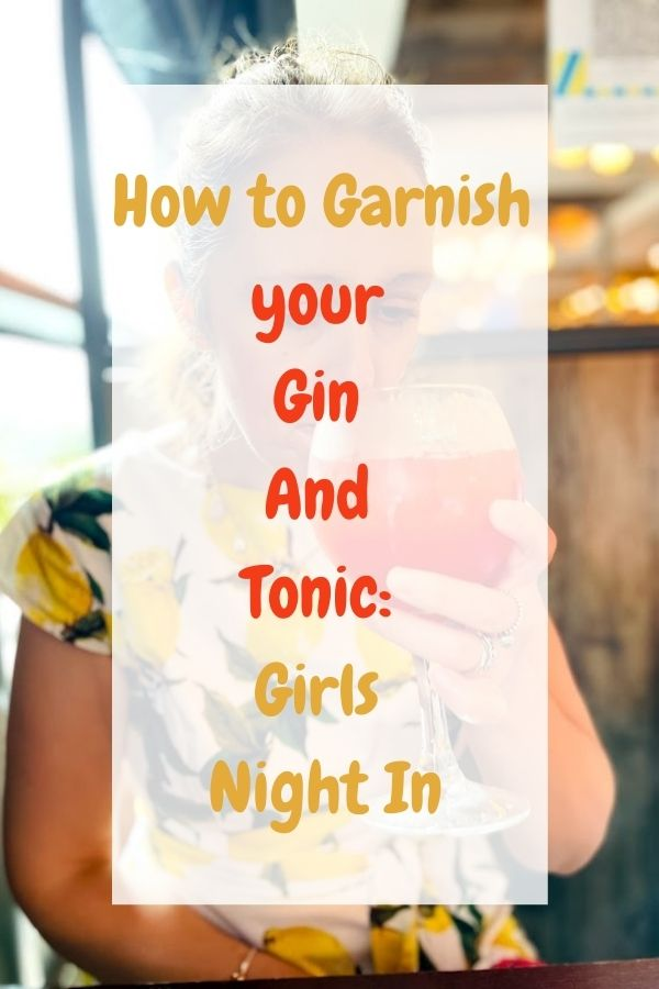 How to Garnish your Gin And Tonic: Girls Night In